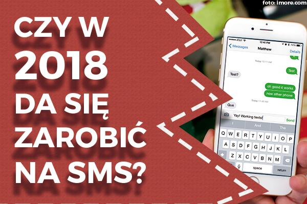 Czyw2018 roku da się jeszcze zarobić naprogramach SMS?