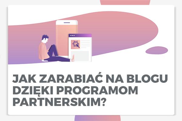 Jak zarabiać na blogu dzięki programom partnerskim?