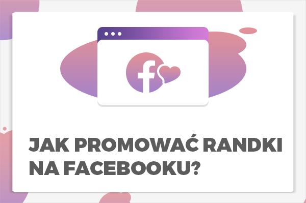 Zarabianie na kampaniach randkowych na Facebooku